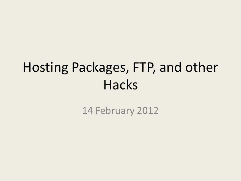 Hosting Packages, FTP, and other Hacks 14 February 2012