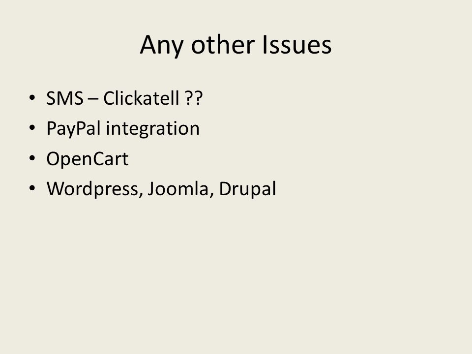 Any other Issues SMS – Clickatell PayPal integration OpenCart Wordpress, Joomla, Drupal