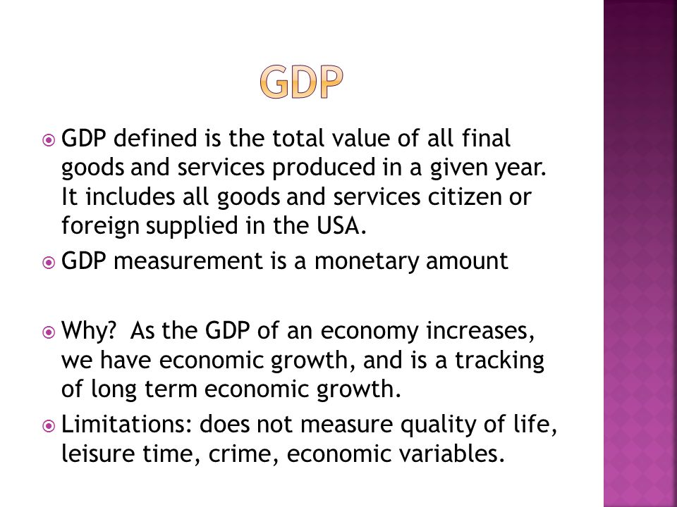  GDP defined is the total value of all final goods and services produced in a given year.