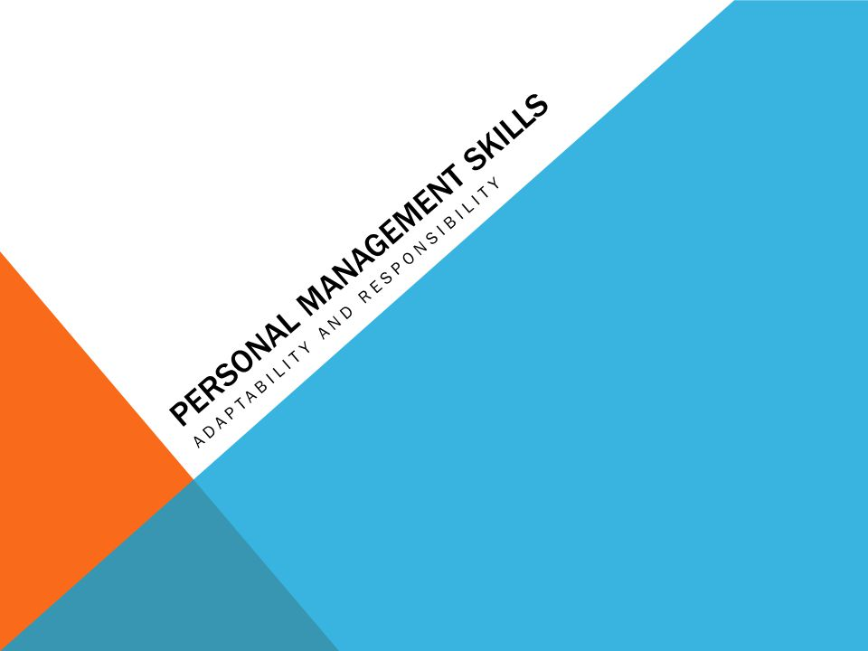 PERSONAL MANAGEMENT SKILLS ADAPTABILITY AND RESPONSIBILITY