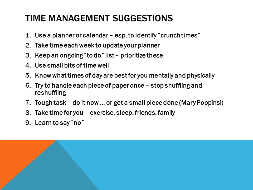 TIME MANAGEMENT SUGGESTIONS 1.Use a planner or calendar – esp.