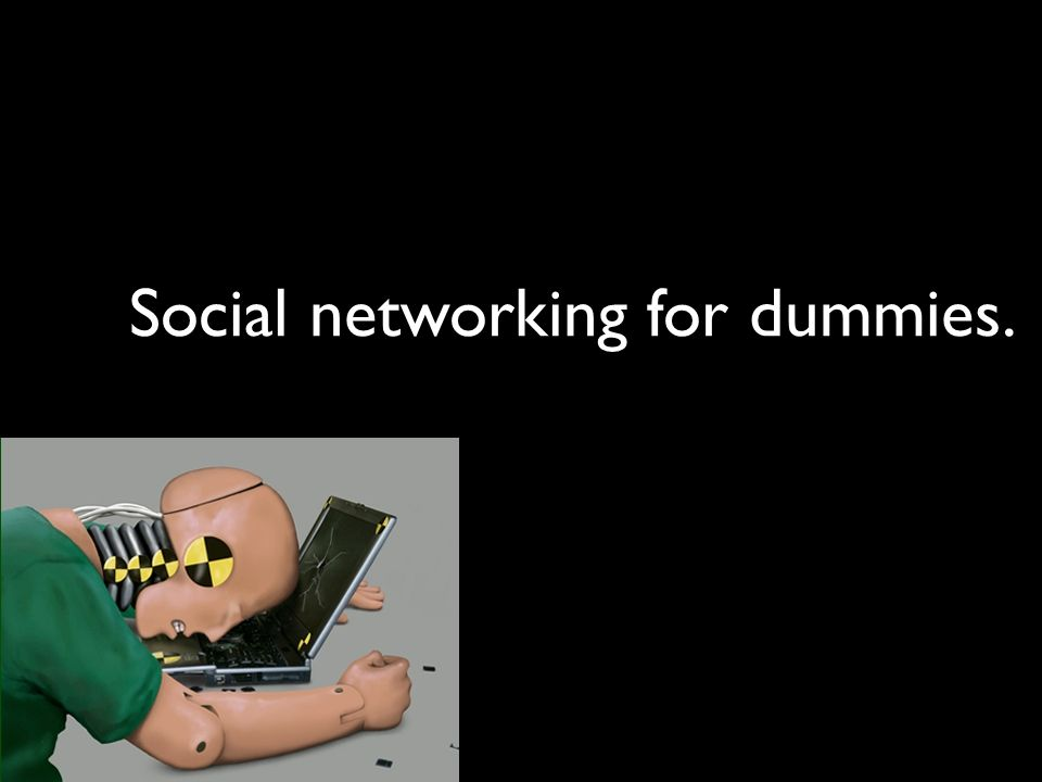 Social networking for dummies.