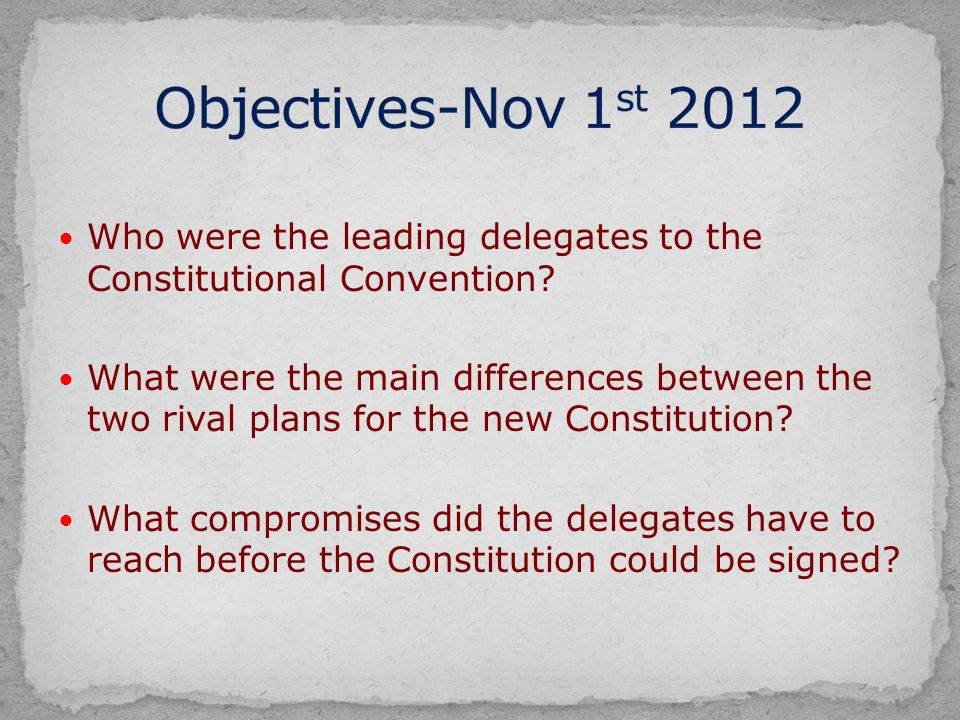 Who were the leading delegates to the Constitutional Convention.
