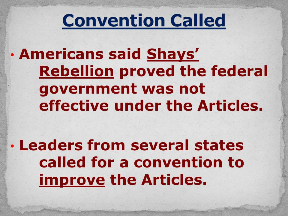Americans said Shays' Rebellion proved the federal government was not effective under the Articles.