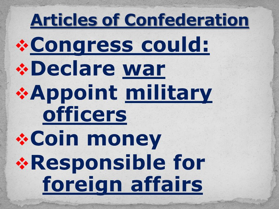  Congress could:  Declare war  Appoint military officers  Coin money  Responsible for foreign affairs