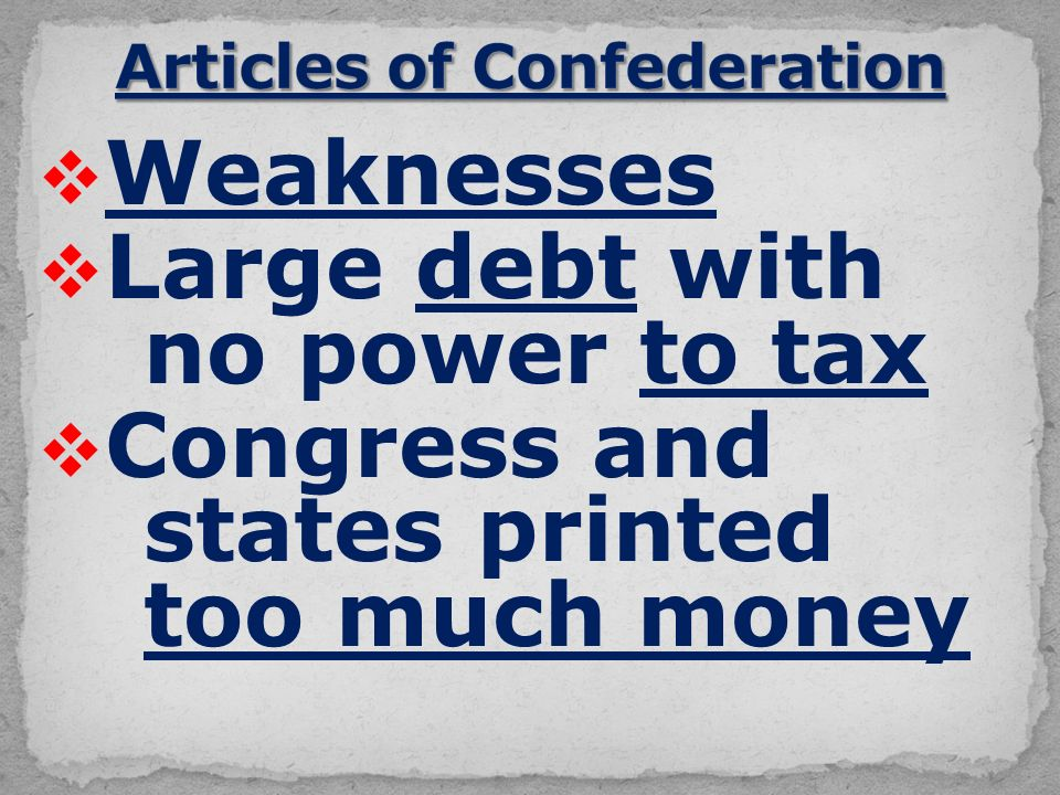  Weaknesses  Large debt with no power to tax  Congress and states printed too much money