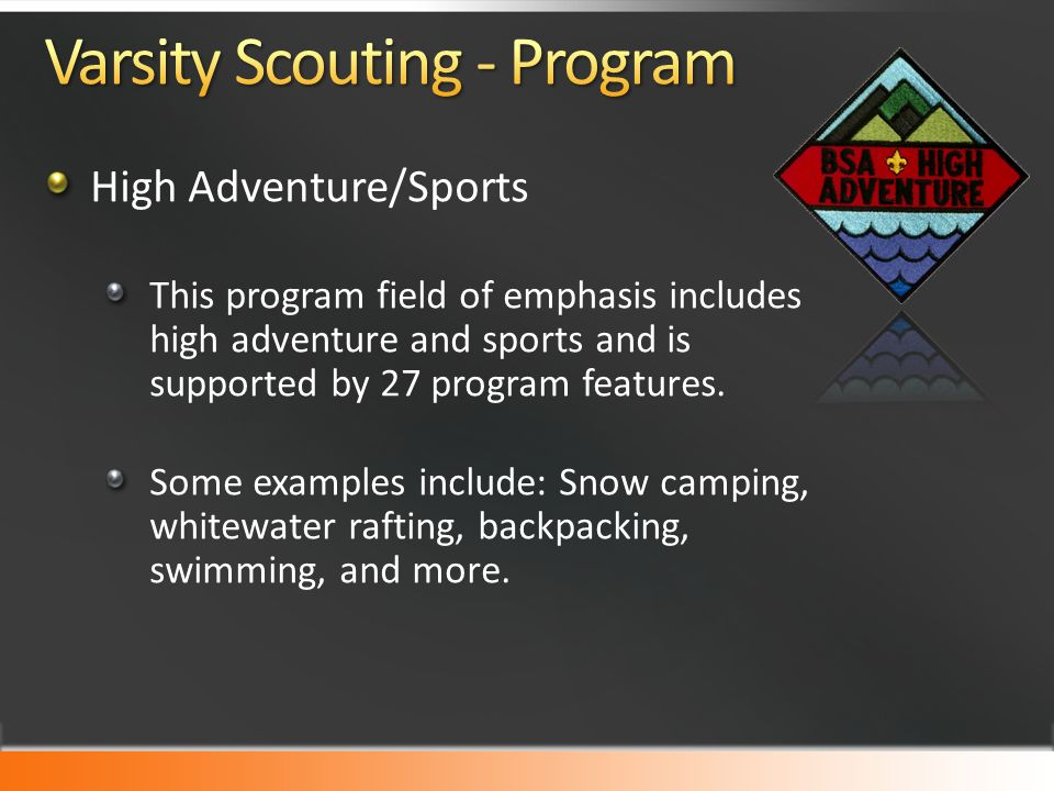 High Adventure/Sports This program field of emphasis includes high adventure and sports and is supported by 27 program features.