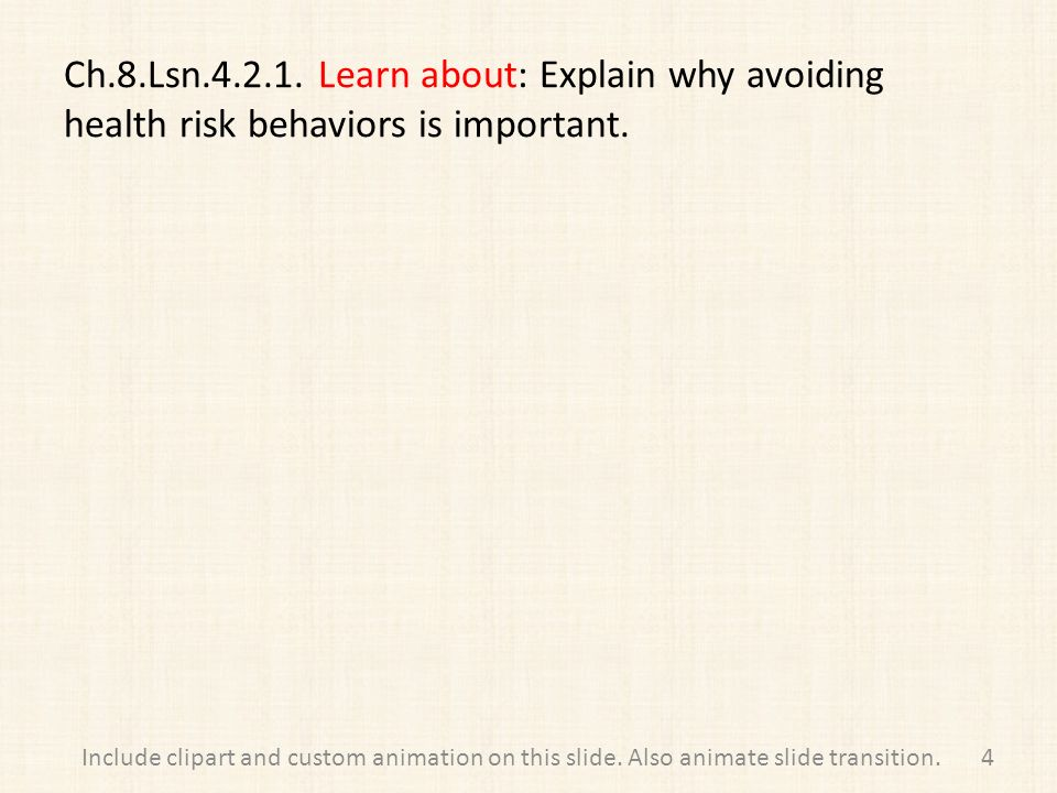 Ch.8.Lsn Learn about: Explain why avoiding health risk behaviors is important.