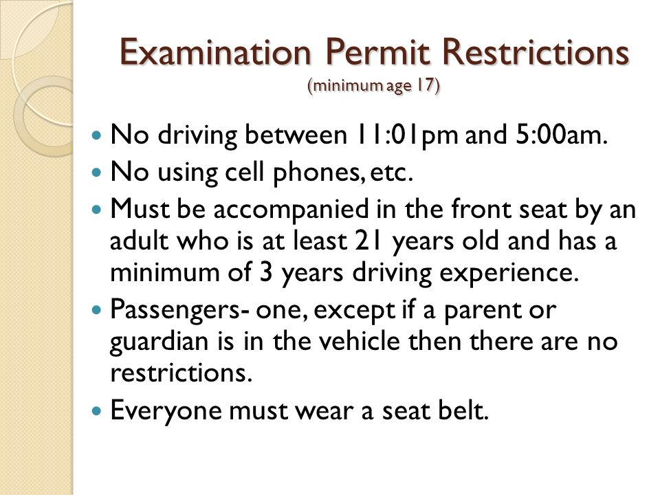 Examination Permit Restrictions (minimum age 17) No driving between 11:01pm and 5:00am.