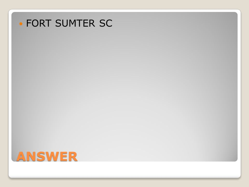 ANSWER FORT SUMTER SC
