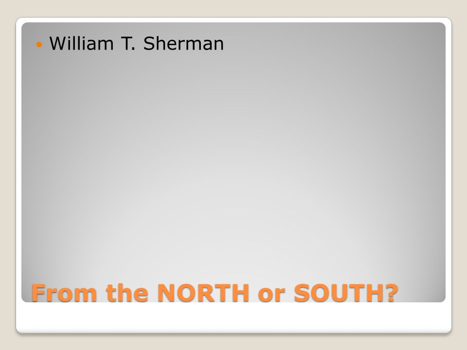 From the NORTH or SOUTH William T. Sherman