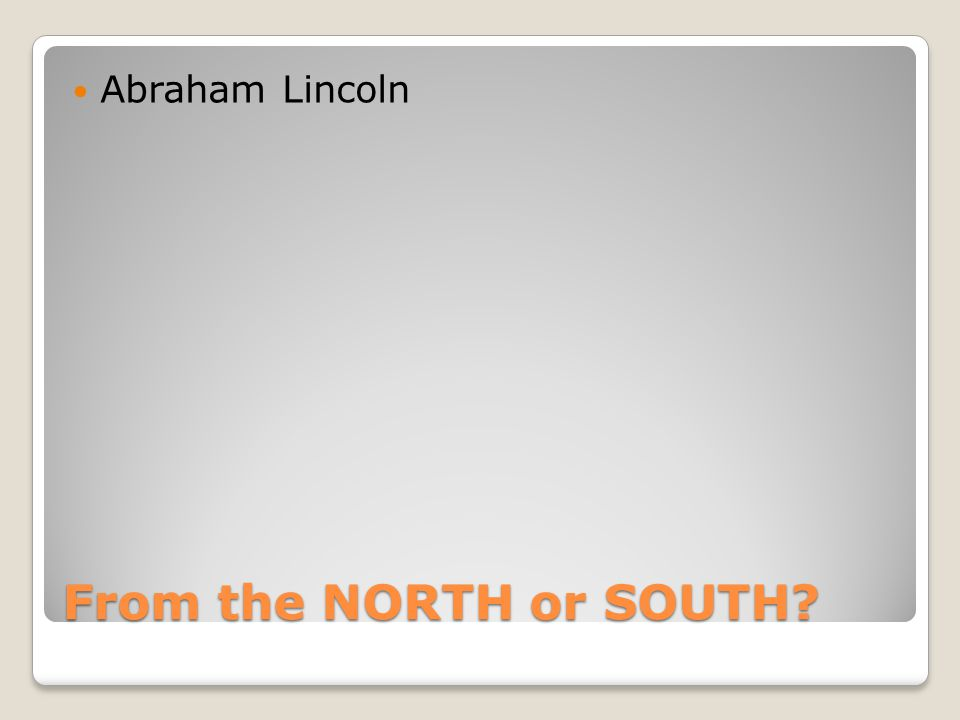 From the NORTH or SOUTH Abraham Lincoln