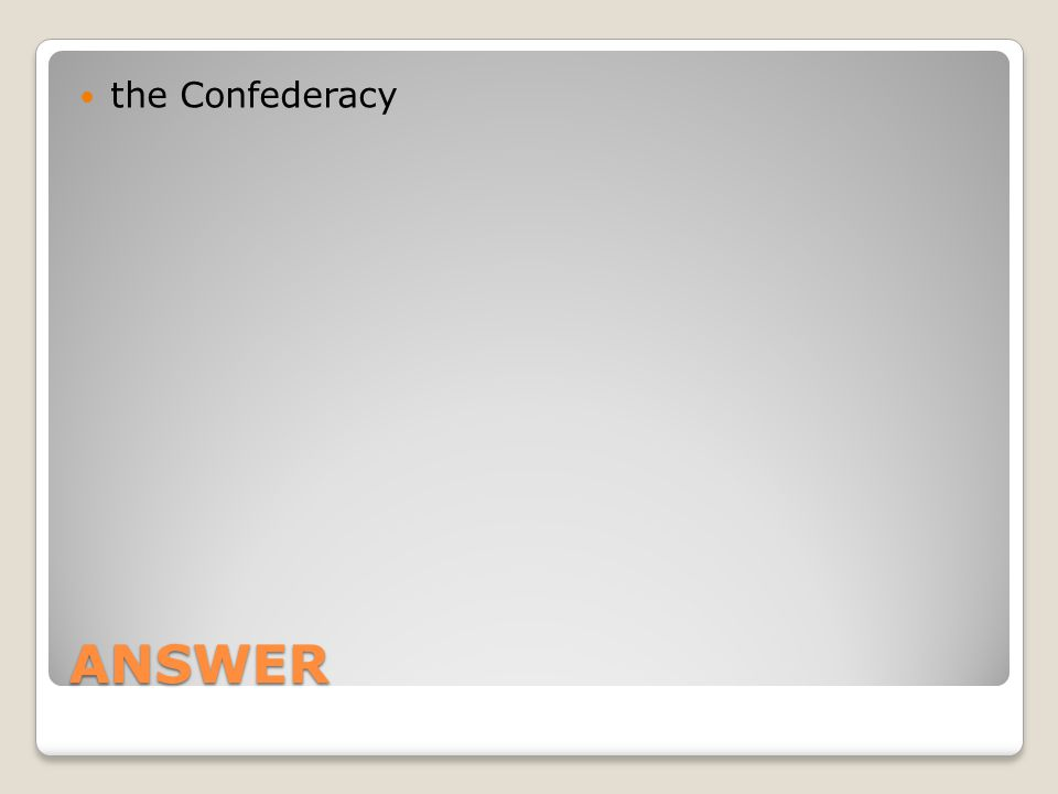 ANSWER the Confederacy