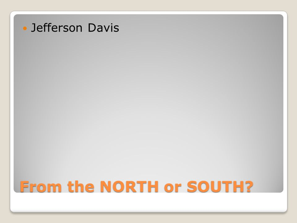 From the NORTH or SOUTH Jefferson Davis