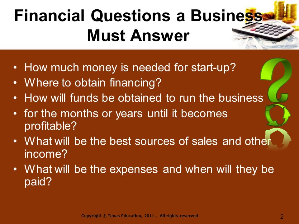 Financial Questions a Business Must Answer How much money is needed for start-up.
