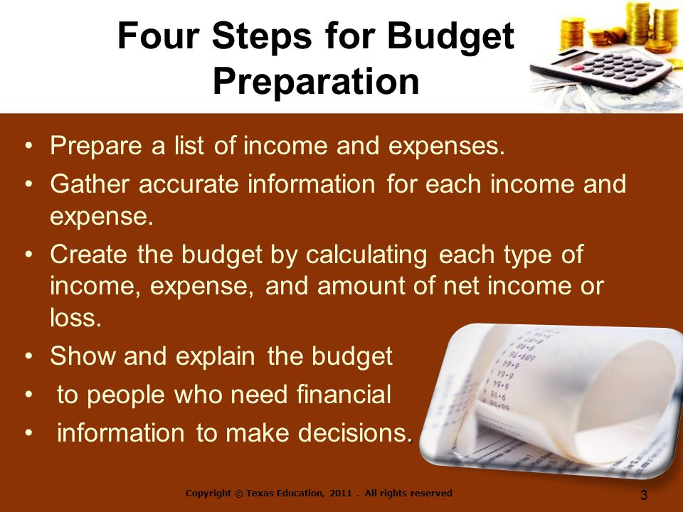 Four Steps for Budget Preparation Prepare a list of income and expenses.
