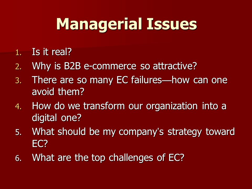 Managerial Issues 1. Is it real. 2. Why is B2B e-commerce so attractive.