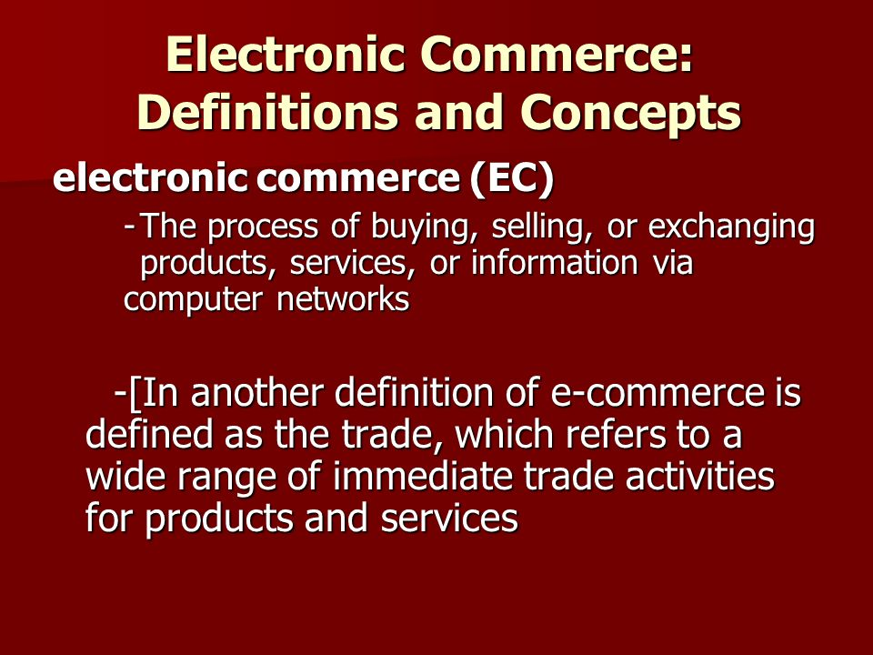 Where EC is conducted  electronic market (e-marketplace) An online marketplace where buyers and sellers meet to exchange goods, services, money, or information  inter-organizational information systems (IOSs) Communications system that allows routine transaction processing and information flow between two or more organizations  intra-organizational information systems Communication systems that enable e-commerce activities to go on within individual organizations