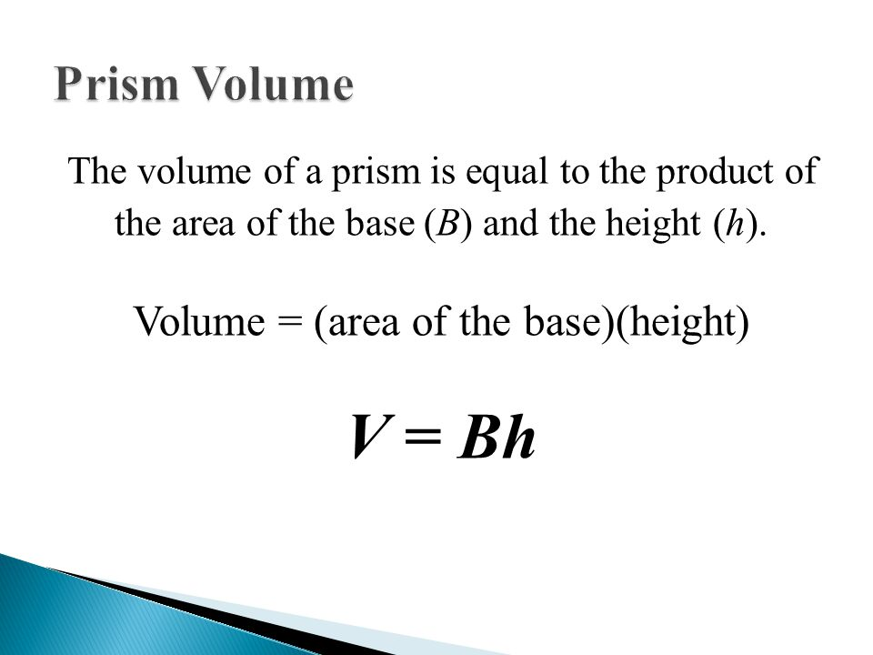 The volume of a prism is equal to the product of the area of the base (B) and the height (h).