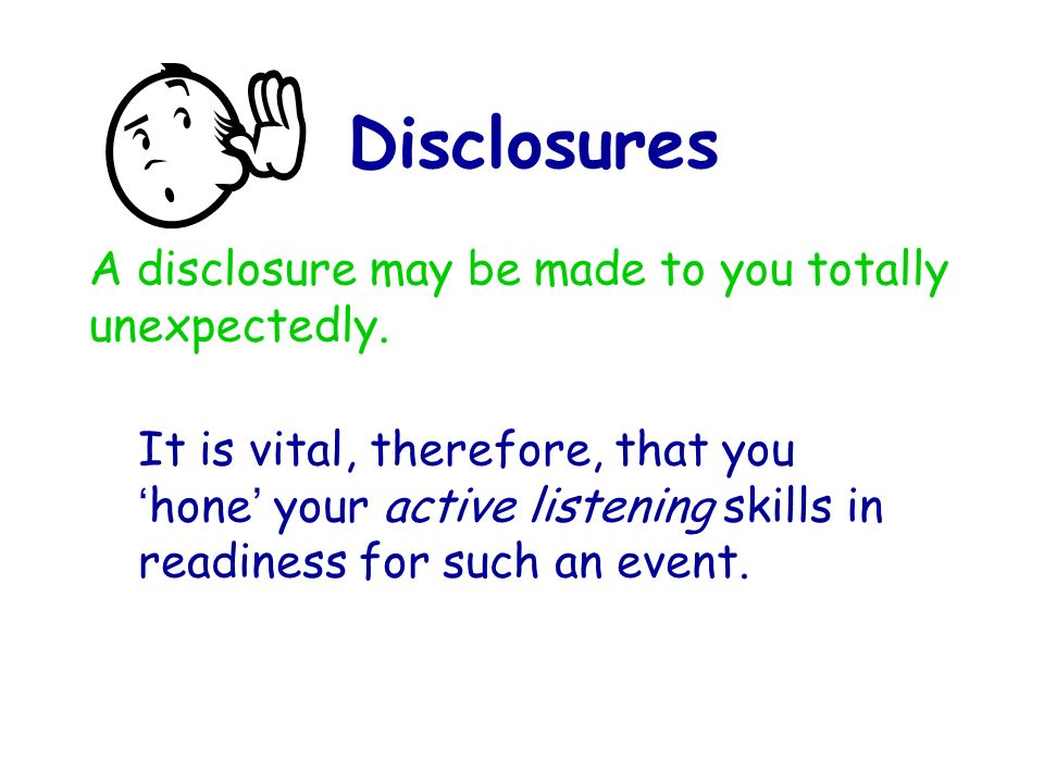 A disclosure may be made to you totally unexpectedly.