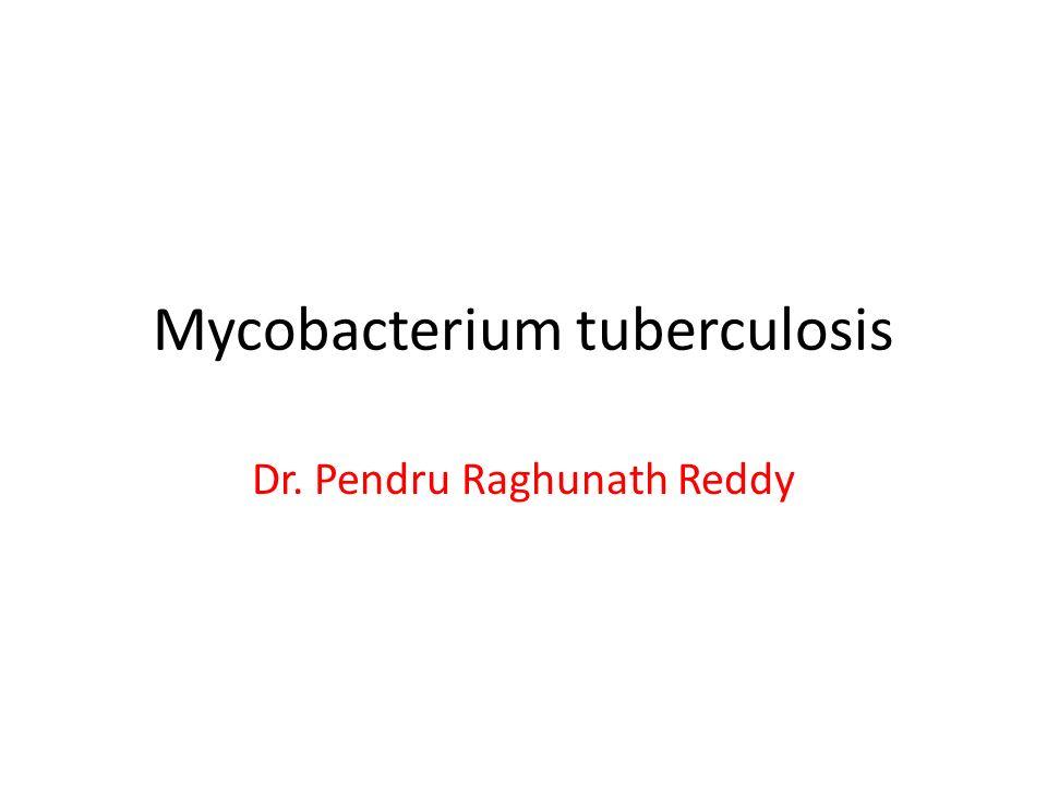 Mycobacterium tuberculosis Dr. Pendru Raghunath Reddy