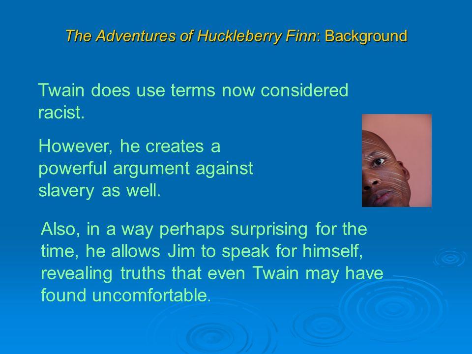 I need 3 good reasons why huck finn isn't exactly racism....?