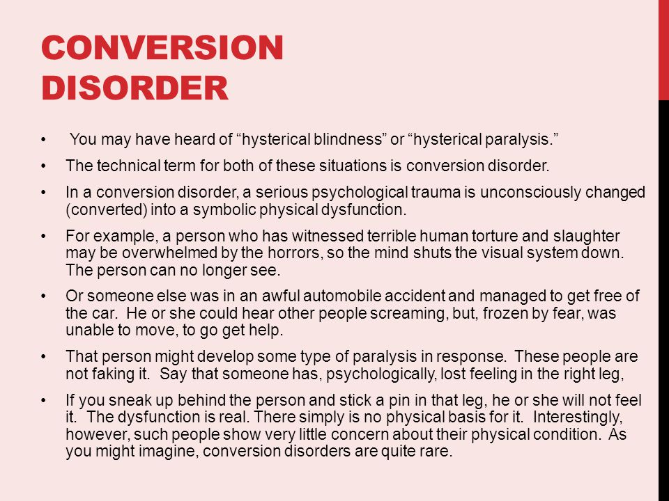 conversion disorder Conversion disorder (functional neurologic symptom disorder) is characterized by neurologic symptoms (eg, weakness, abnormal movements, or nonepileptic seizures.