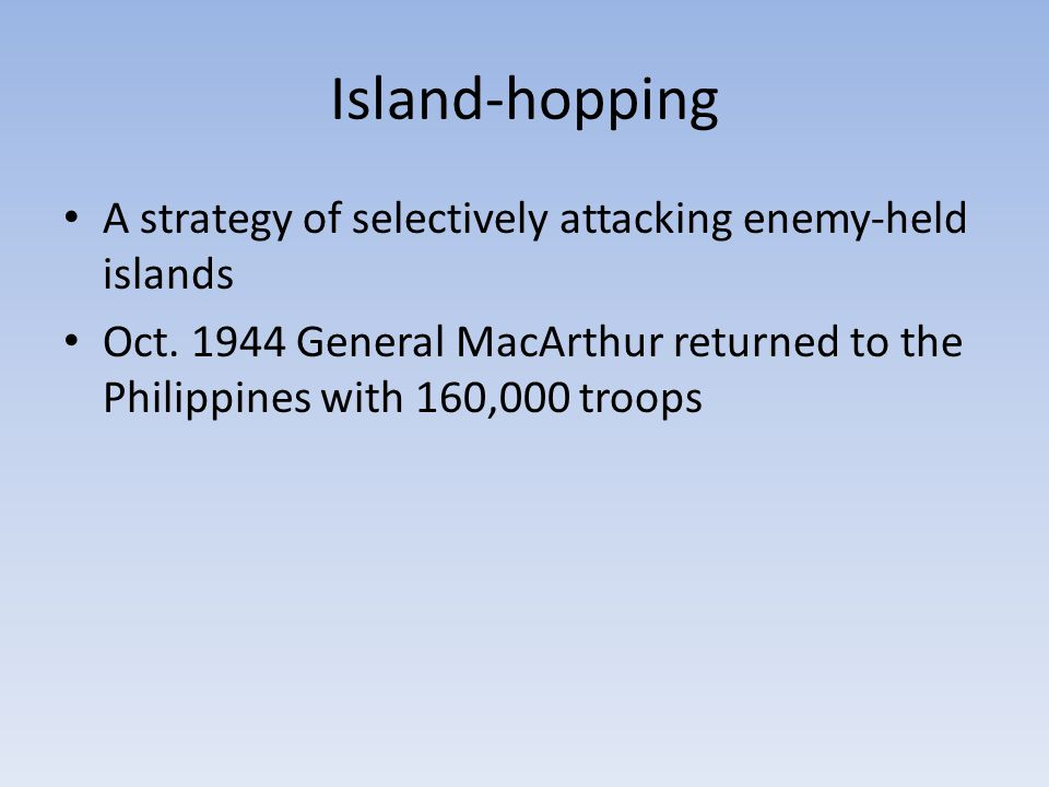 Island-hopping A strategy of selectively attacking enemy-held islands Oct.