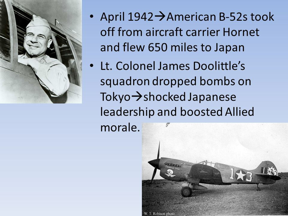 April 1942  American B-52s took off from aircraft carrier Hornet and flew 650 miles to Japan Lt.