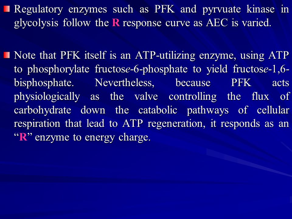 Regulatory enzymes such as PFK and pyrvuate kinase in glycolysis follow the R response curve as AEC is varied.