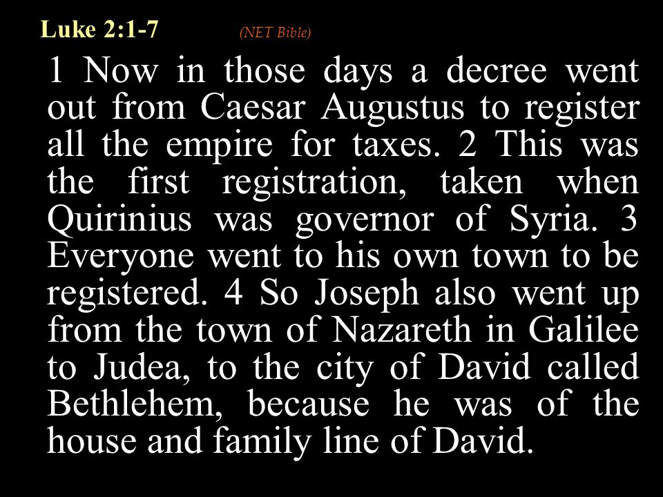 1 Now in those days a decree went out from Caesar Augustus to register all the empire for taxes.