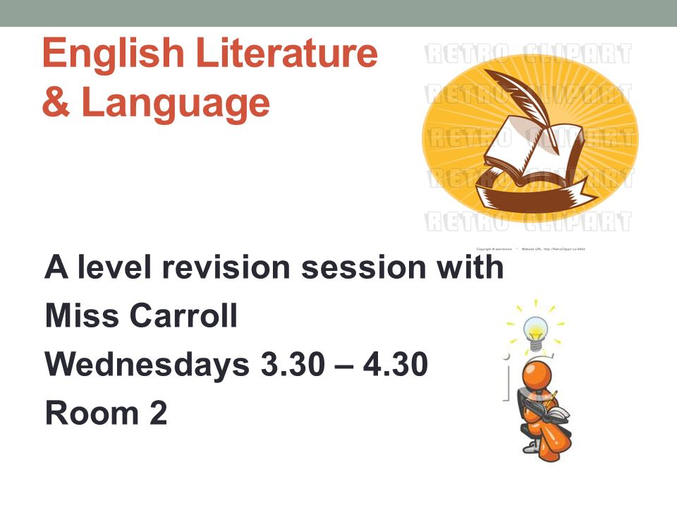English Literature & Language A level revision session with Miss Carroll Wednesdays 3.30 – 4.30 Room 2