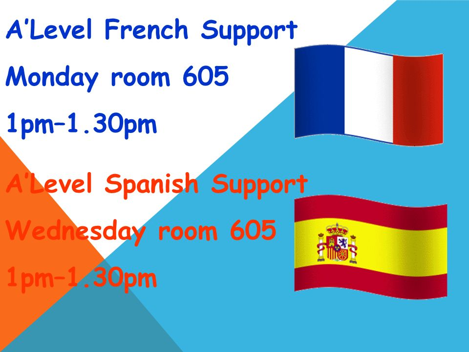A'Level French Support Monday room 605 1pm–1.30pm A'Level Spanish Support Wednesday room 605 1pm–1.30pm