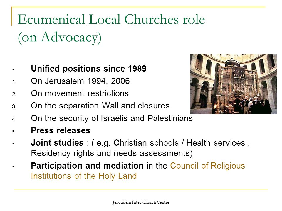 Jerusalem Inter-Church Centre Ecumenical Local Churches role (on Advocacy)  Unified positions since