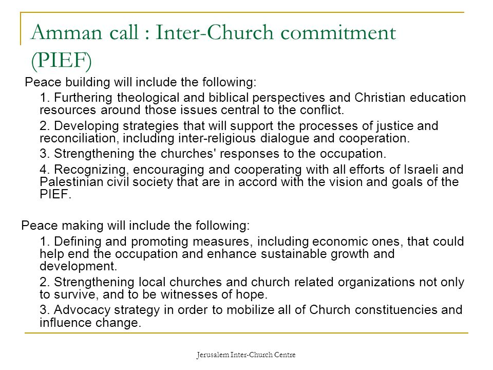 Jerusalem Inter-Church Centre Amman call : Inter-Church commitment (PIEF) Peace building will include the following: 1.
