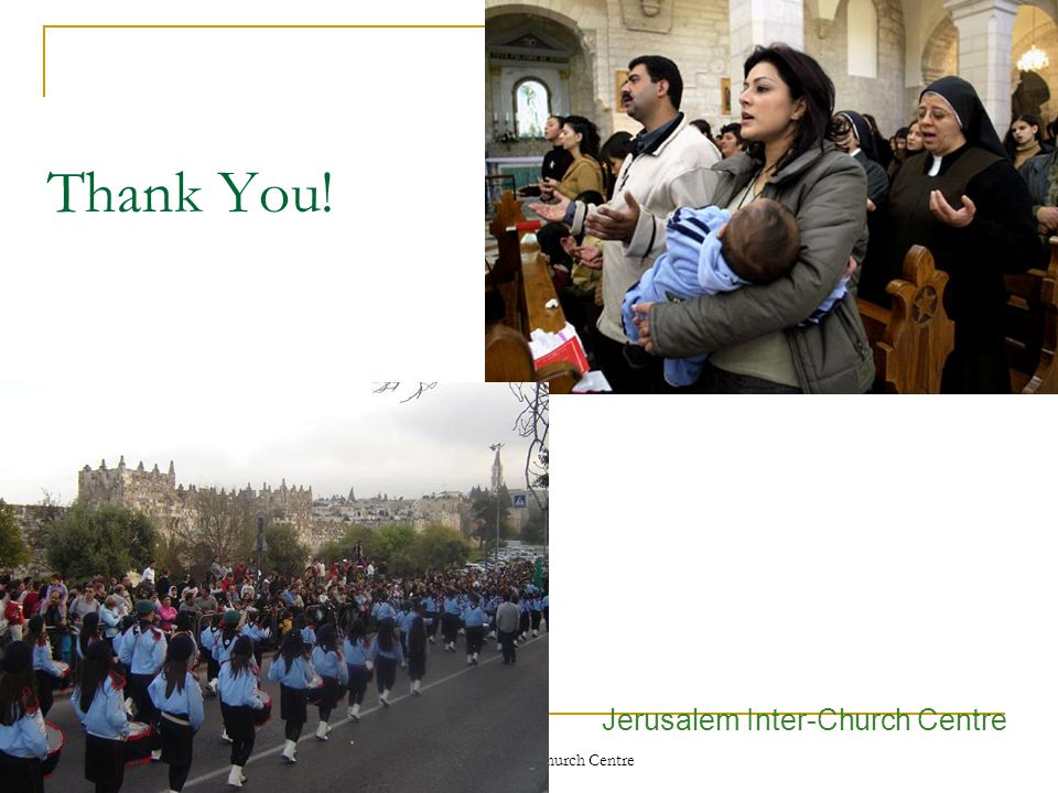 Jerusalem Inter-Church Centre Thank You! Jerusalem Inter-Church Centre
