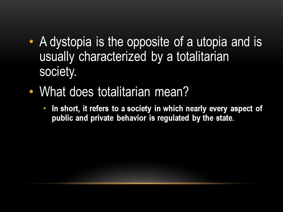 "utopia and dystopia utopia two greek words ""oi"" not and ""topos  a dystopia is the opposite of a utopia and is usually characterized by a totalitarian society"