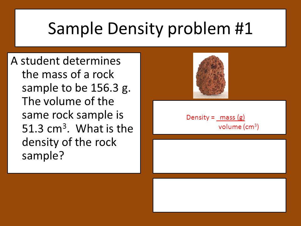 Sample Density problem #1 A student determines the mass of a rock sample to be g.