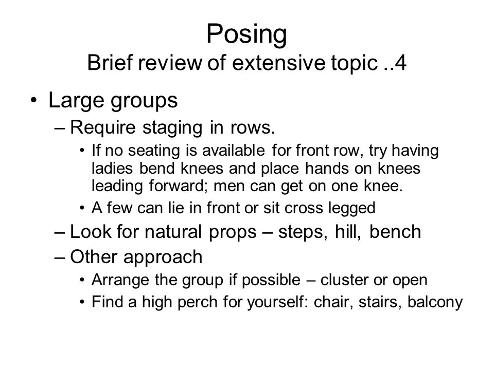 Posing Brief review of extensive topic..4 Large groups –Require staging in rows.