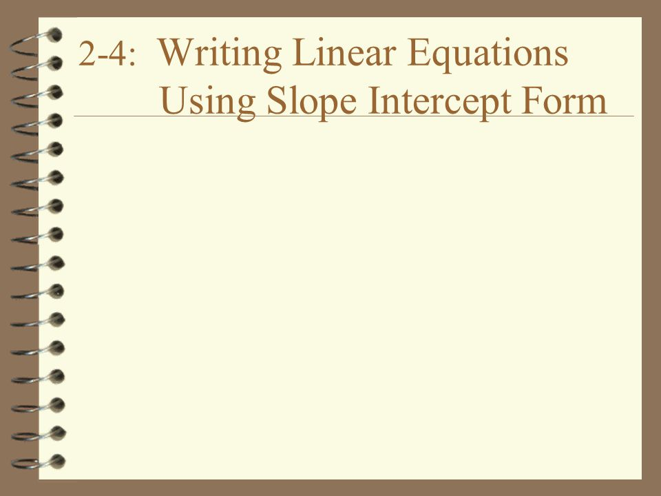 2 4 Writing Linear Equations Using Slope Intercept Form Ppt Download
