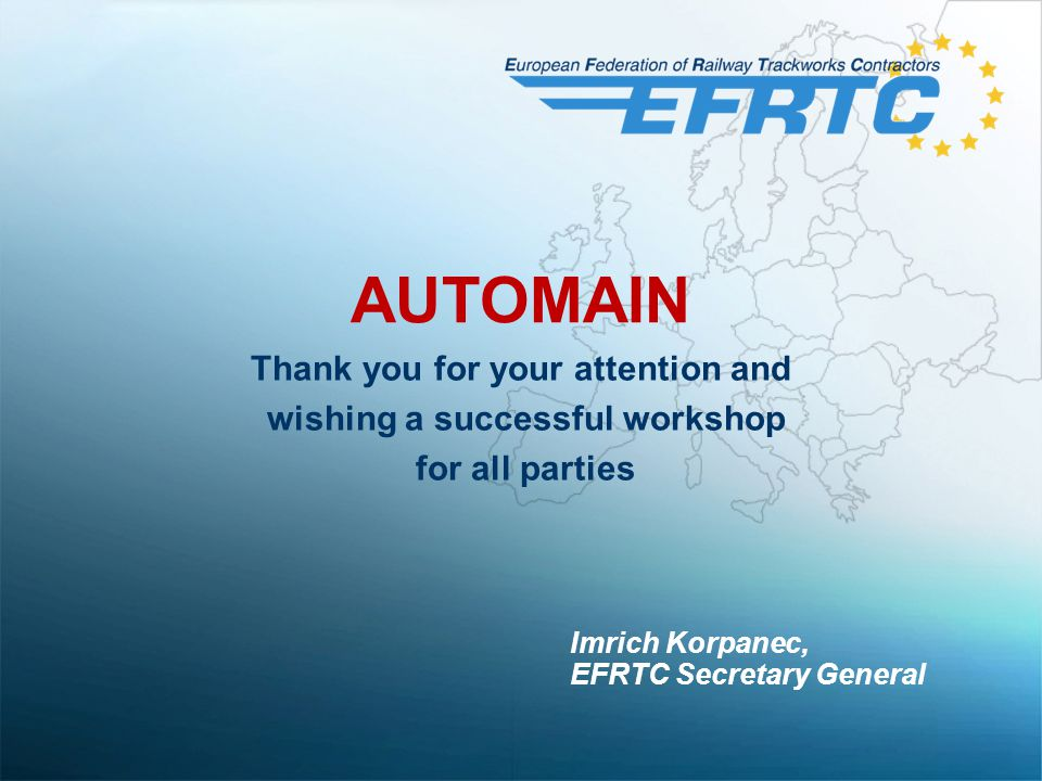 AUTOMAIN Thank you for your attention and wishing a successful workshop for all parties Imrich Korpanec, EFRTC Secretary General