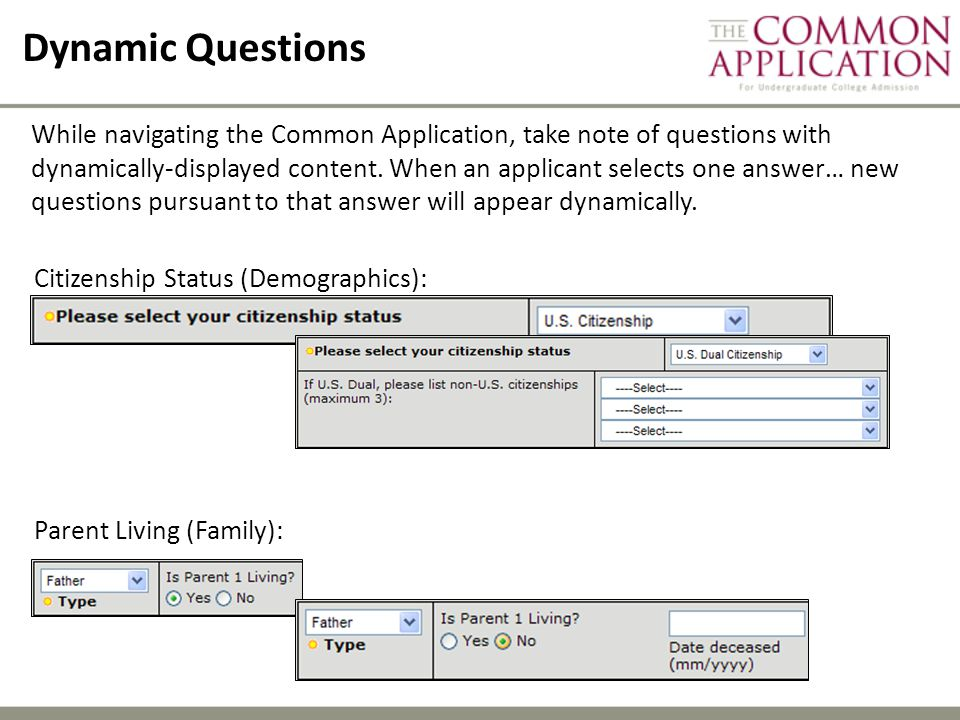 Dynamic Questions While navigating the Common Application, take note of questions with dynamically-displayed content.