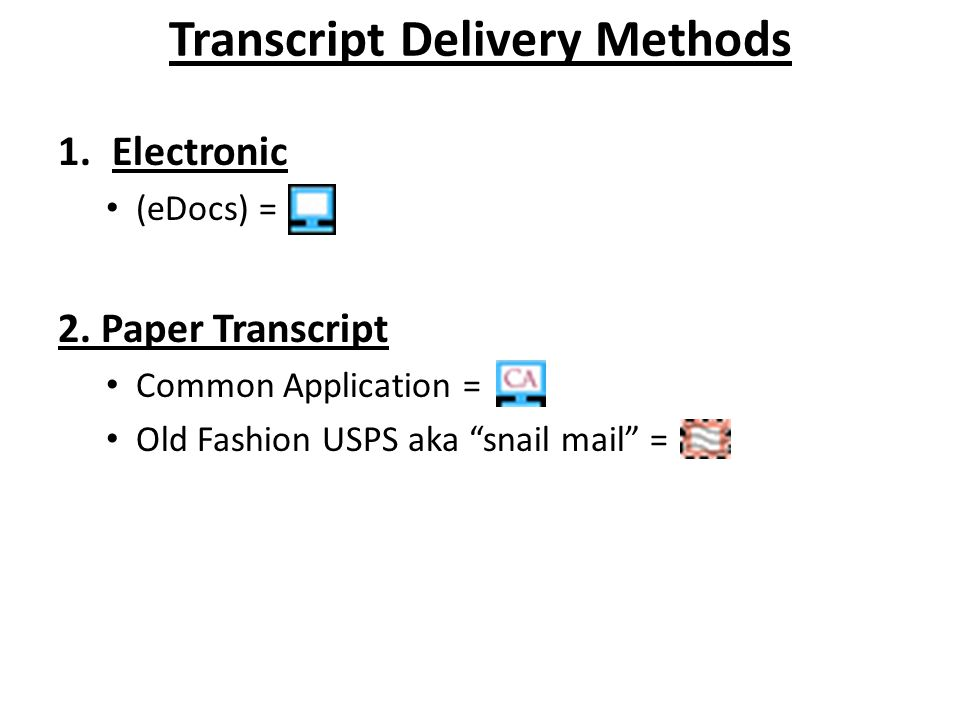 Transcript Delivery Methods 1.Electronic (eDocs) = 2.