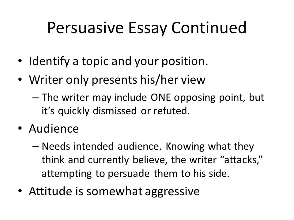 Persuasive Essay Continued Identify a topic and your position.