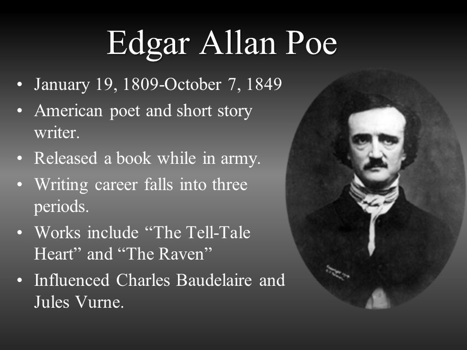 Edgar Allan Poe January 19, 1809-October 7, 1849 American poet and short story writer.