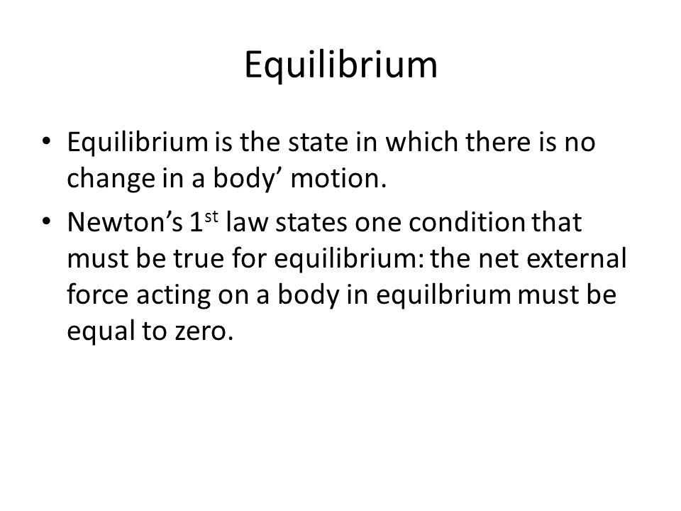 Equilibrium Equilibrium is the state in which there is no change in a body' motion.