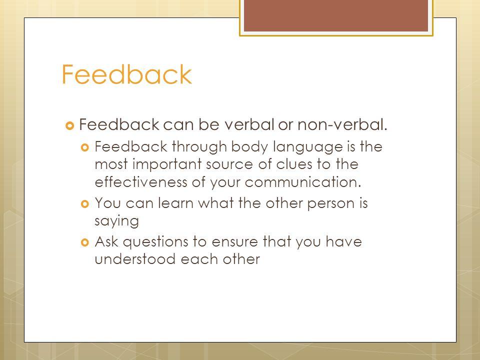 Feedback  Feedback can be verbal or non-verbal.