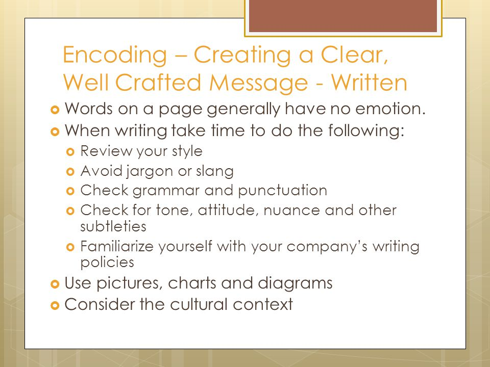 Encoding – Creating a Clear, Well Crafted Message - Written  Words on a page generally have no emotion.  When writing take time to do the following: