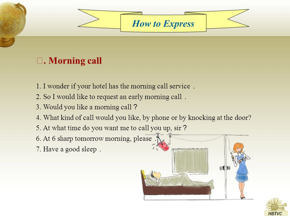 Ⅱ. Morning call 1. I wonder if your hotel has the morning call service . 2.