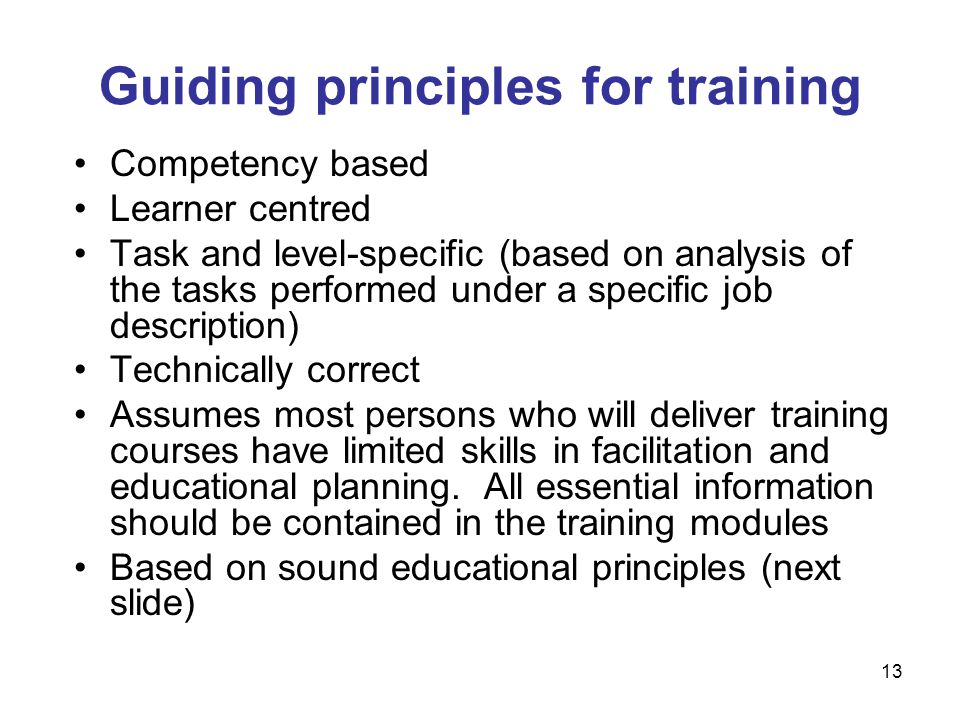 Competency based Learner centred Task and level-specific (based on analysis of the tasks performed under a specific job description) Technically correct Assumes most persons who will deliver training courses have limited skills in facilitation and educational planning.